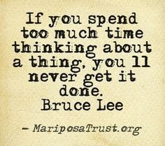 motivational quotes, bruce lee quotes, i spend too much time thinking about the future, if you spend too much time thinking about a thing, i spend too much time planning and zoning